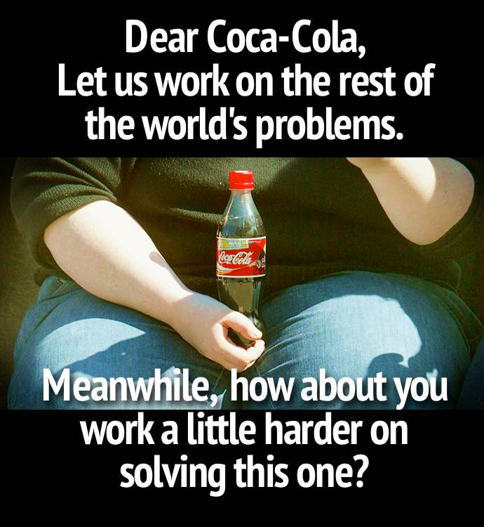 We challenge Coca-Cola to truly solve the obesity problem first.